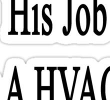 My Dad Loves His Job He Is A HVAC & R Technician  Sticker