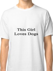 This Girl Loves Dogs Classic T-Shirt