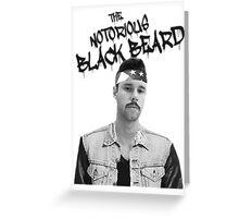 THE NOTORIOUS BLACK BEARD Greeting Card