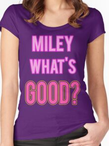 Miley What's Good? Women's Fitted Scoop T-Shirt