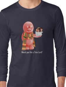Would You Like A Time Lord? Long Sleeve T-Shirt