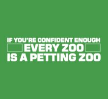 If you're confident enough every zoo is a petting zoo Kids Clothes