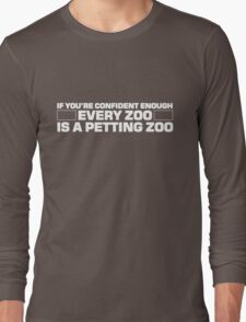 If you're confident enough every zoo is a petting zoo Long Sleeve T-Shirt