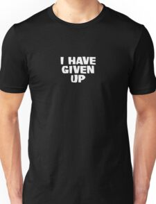 I have given up Unisex T-Shirt