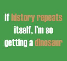If history repeats, I'm so getting a dinosaur Kids Tee