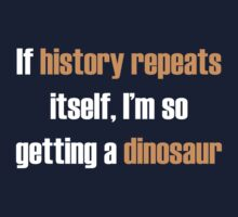 If history repeats, I'm so getting a dinosaur Kids Clothes