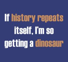 If history repeats, I'm so getting a dinosaur by uberfrau
