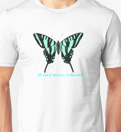 If Not Now Unisex T-Shirt