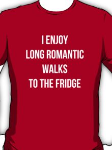 I enjoy long romantic walks to the fridge T-Shirt