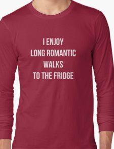 I enjoy long romantic walks to the fridge Long Sleeve T-Shirt