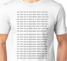 All Work and No Play Unisex T-Shirt