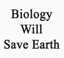 Biology Will Save Earth  by supernova23