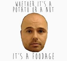 Whether it's a potato or a nut, it's a foodage. Unisex T-Shirt