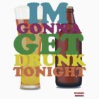 Im Gonna Get Drunk Tonight by Dominique Paige