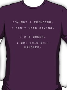 I'm no princess, I got this shit handled T-Shirt