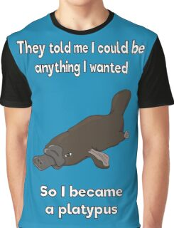 I became a platypus Graphic T-Shirt