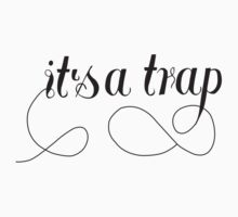 It's a Trap by shea sjoberg