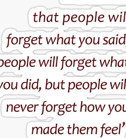 People will never forget how you made them feel... (Amazing Sayings) Sticker