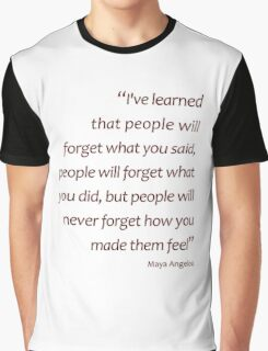 People will never forget how you made them feel... (Amazing Sayings) Graphic T-Shirt