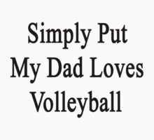 Simply Put My Dad Loves Volleyball by supernova23