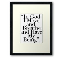 """""""In God I Move and Breathe and Have My Being"""" Framed Print"""