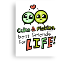 Cuke & Pickles: best friends for LIFE--FOODIES Canvas Print