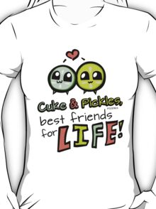 Cuke & Pickles: best friends for LIFE--FOODIES T-Shirt