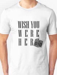 Wish You Were Heroin Unisex T-Shirt