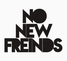 No New Friends (Black Font) by YungFly413