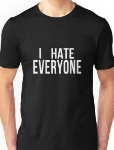 I Hate Everyone - Fun Tee / Shirt / Hoodie /  Unisex T-Shirt