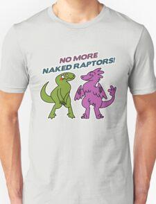 No Naked Raptors Unisex T-Shirt