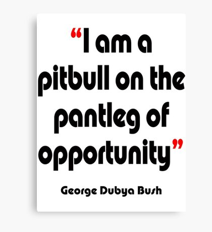 'Pitbull on the pantleg of opportunity?' - from the surreal George Dubya Bush series Canvas Print