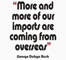'Imports - from overseas?' - from the surreal George Dubya Bush series Kids Tee