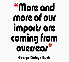 'Imports - from overseas?' - from the surreal George Dubya Bush series Unisex T-Shirt
