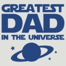 Greatest Dad In The Universe by BrightDesign
