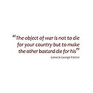 The object of war is to make the other bastard die... (Amazing Sayings) by gshapley