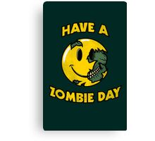 Have a Zombie Day Canvas Print