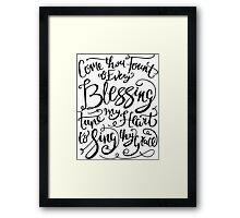 Come Thou Fount Of Every Blessing, Tune My Heart To Sing Thy Praise Framed Print