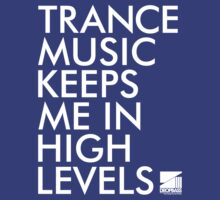 Trance Music Keeps Me In High Levels (Ltd Edition) by DropBass