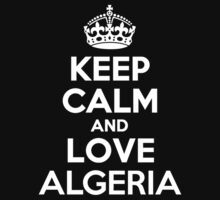 Keep Calm and Love ALGERIA by kandist
