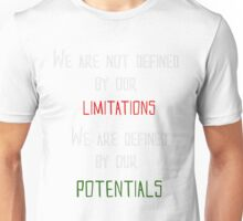 We are not defined by our limitations - We are defined by our potentials Unisex T-Shirt