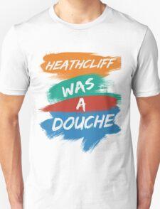 Heathcliff Was A Douche T-Shirt