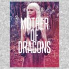 Mother Of Dragons by RUDPOP