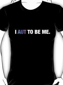 I AUT to be me. T-Shirt