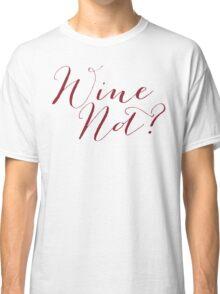 Wine Not? Merlot Color Classic T-Shirt