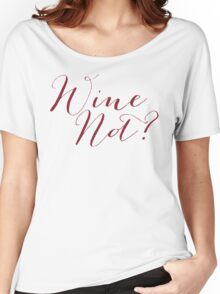 Wine Not? Merlot Color Women's Relaxed Fit T-Shirt