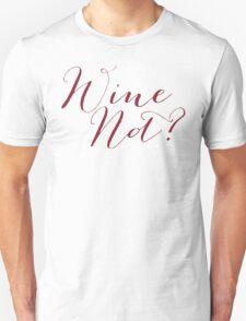 Wine Not? Merlot Color Unisex T-Shirt