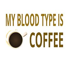 My Blood Type Is Coffee Photographic Print