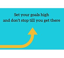 Set your goals high, and don't stop till you get there. Photographic Print