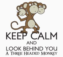 Keep Calm & Look Behind You A Three Headed Monkey T-Shirt